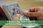 3 Reasons Day Traders Need To Use Volume Weighted Average Price