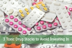 3 Toxic Drug Stocks to Avoid Investing In