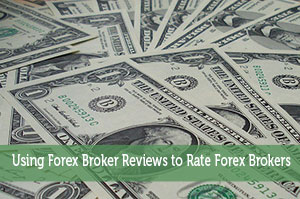 Using Forex Broker Reviews to Rate Forex Brokers