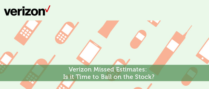 Verizon Missed Estimates: Is it Time to Bail on the Stock?