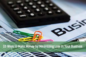 20 Ways to Make Money by Minimizing Loss in Your Business