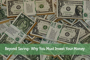 Beyond Saving- Why You Must Invest Your Money