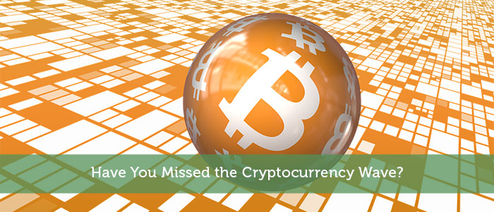 Have You Missed the Cryptocurrency Wave?