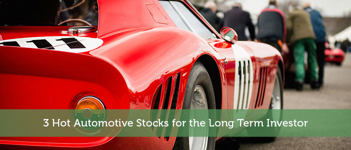 3 Hot Automotive Stocks for the Long Term Investor