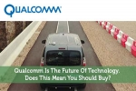 Qualcomm Is the Future of Technology. Does This Mean You Should Buy?