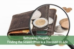 Rethinking Frugality: Finding the Lowest Price is a Discount on Life