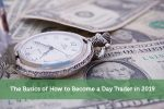 The Basics of How to Become a Day Trader in 2019