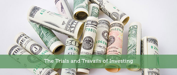 The Trials and Travails of Investing
