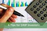 6 Tips for DRIP Investors