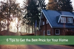 6 Tips to Get the Best Price for Your Home