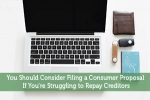 You Should Consider Filing a Consumer Proposal If You're Struggling to Repay Creditors