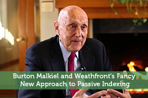 Burton Malkiel and Weathfront's Fancy New Approach to Passive Indexing