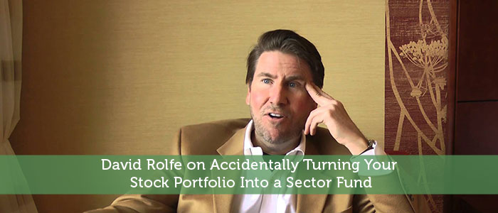 David Rolfe on Accidentally Turning Your Stock Portfolio Into a Sector Fund