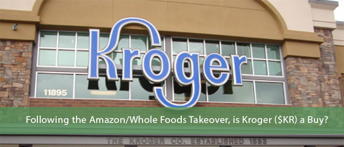Following the Amazon/Whole Foods Takeover, is Kroger ($KR) a Buy?