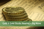 Gold & Gold Stocks Nearing a Big Move