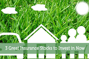 3 Great Insurance Stocks to Invest in Now