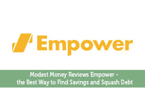 Modest Money Reviews Empower - the Best Way to Find Savings and Squash Debt
