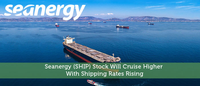 Seanergy (SHIP) Stock Will Cruise Higher With Shipping Rates Rising