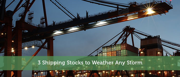 3 Shipping Stocks To Weather Any Storm