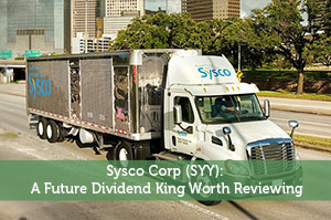 Sysco Corp (SYY): A Future Dividend King Worth Reviewing