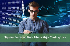 Tips for Bouncing Back After a Major Trading Loss
