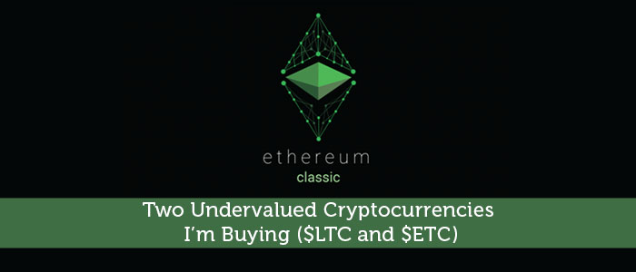 Two Undervalued Cryptocurrencies I'm Buying ($LTC and $ETC)