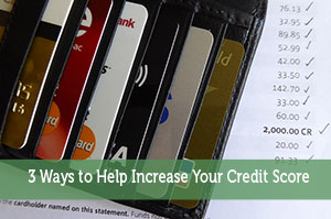 3 Ways to Help Increase Your Credit Score