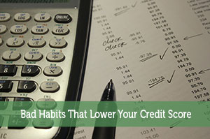 Bad Habits That Lower Your Credit Score