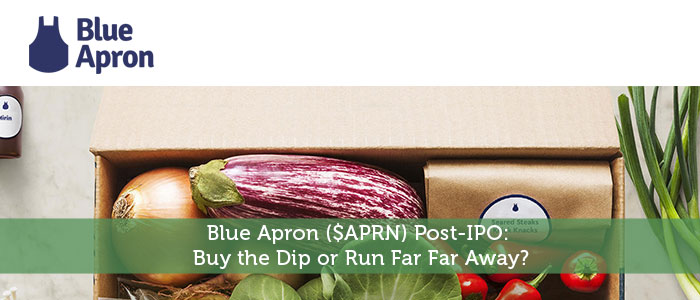 Blue Apron ($APRN) Post-IPO: Buy the Dip or Run Far Far Away?