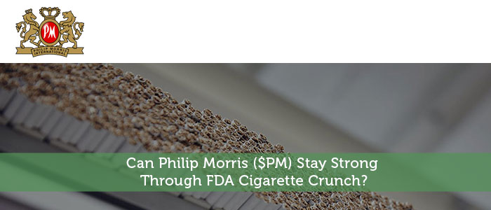 Can Philip Morris ($PM) Stay Strong Through FDA Cigarette Crunch?