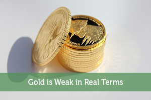 Gold is Weak in Real Terms