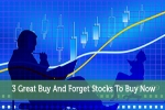 3 Great Buy And Forget Stocks To Buy Now