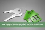 How Paying Off Your Mortgage Early Helps You Retire Sooner