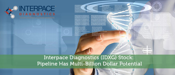 Interpace Diagnostics (IDXG) Stock: Pipeline Has Multi-Billion Dollar Potential