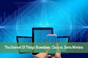 The Internet Of Things Showdown: Cisco vs. Sierra Wireless