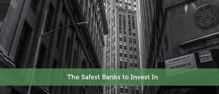 The Safest Banks to Invest In
