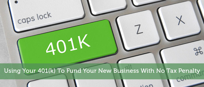 Using Your 401(k) To Fund Your New Business With No Tax Penalty