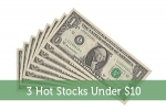3 Hot Stocks Under $10