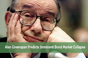 Alan Greenspan Predicts Imminent Bond Market Collapse