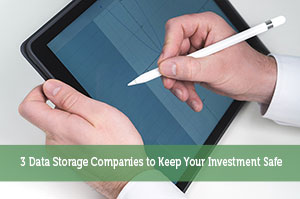 3 Data Storage Companies to Keep Your Investment Safe