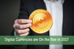 Digital Currencies are On the Rise in 2017
