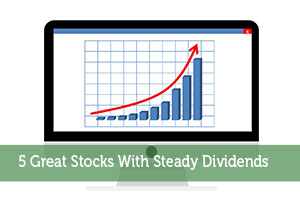 5 Great Stocks With Steady Dividends