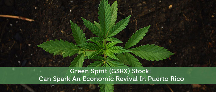 Green Spirit (GSRX) Stock: Can Spark An Economic Revival In Puerto Rico