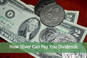 How Silver Can Pay You Dividends