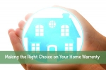 Making the Right Choice on Your Home Warranty