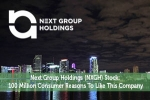 Next Group Holdings (NXGH) Stock: 100 Million Consumer Reasons To Like This Company