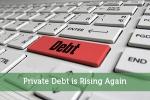 Private Debt is Rising Again
