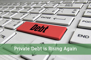 Private Debt is Rising Again
