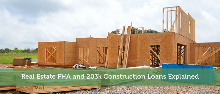 Real Estate FHA and 203k Construction Loans Explained