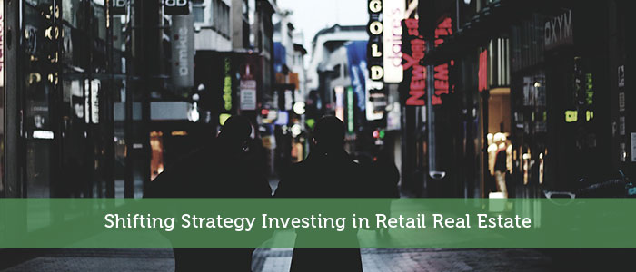 Shifting Strategy Investing in Retail Real Estate